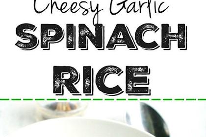 Cheesy Garlic Spinach Rice