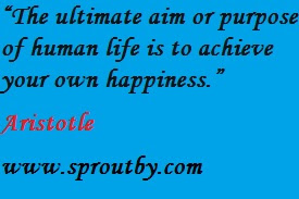 #Aristotle, The ultimate aim or purpose of human life is to achieve your own happiness