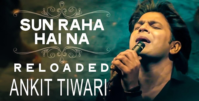 Sun-Raha-Hai-Ankit-Tiwari-Reloaded