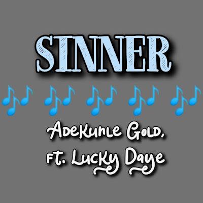 Adekunle Gold's Song: SINNER (featuring Lucky Daye) Single Track - Chorus: Sheba o Sheba Girl you make me a sinner.. Streaming - MP3 Download