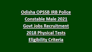 Odisha OPSSB IRB Police Constable Male 2021 Govt Jobs Recruitment Notification 2018 Physical Tests Eligibility Criteria