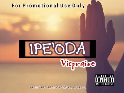 [NEW MUSIC] DOWNLOAD VICPRAISE_IPE'ODA.mp3
