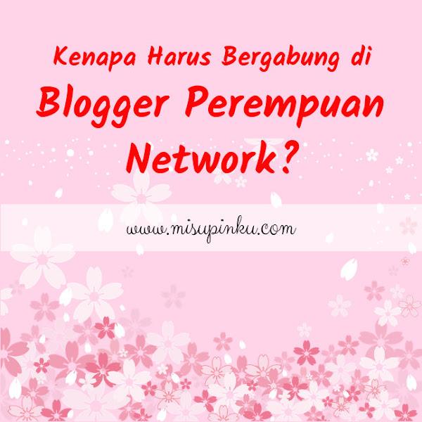 Kenapa Harus Bergabung di Blogger Perempuan Network?