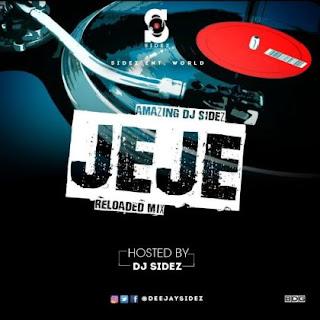 Mixtape: Dj Sidez – Jeje Reloaded Mix @deejaysidez