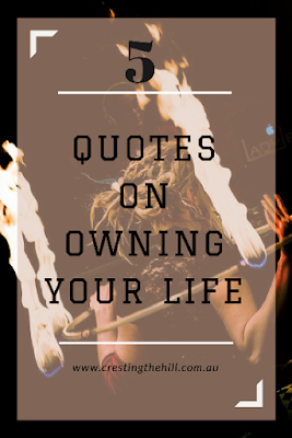 Five Things Friday ~ 5 Quotes on Owning Your Life and who you are becoming