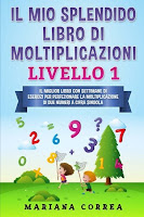 Il Mio Splendido Libro Di Moltiplicazioni: Il Miglior Libro Con Settimane Di Esercizi Per Perfezionare La Moltiplicazione Di Due Numeri a Cifra Singola