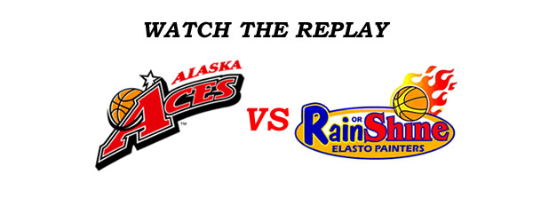 List of Replay Videos Alaska vs Rain or Shine @ Smart Araneta Coliseum August 13, 2016