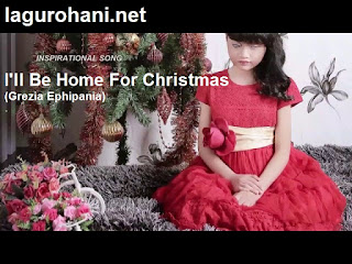 Download Lagu Rohani I'll Be Home For Christmas (Grezia Ephipania)