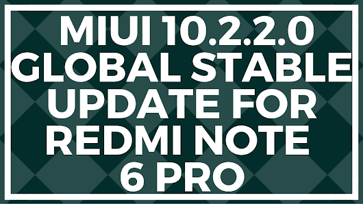 Miui 10.2.2.0 Global Stable Update for Redmi Note 6 Pro- Download Link