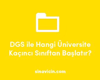 DGS ile Hangi Üniversite Kaçıncı Sınıftan Başlatır