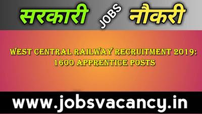 West Central Railway Recruitment 2019: 1600 Apprentice Posts
