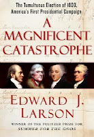 A Magnificent Catastrophe: The Tumultuous Election of 1800, America's First Presidential Campaign by Edward J. Larson
