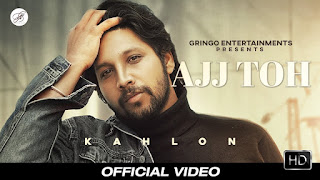 Presenting Ajj toh lyrics penned & composed by Kahlon. Latest Punjabi song Ajj toh is sung by Kahlon & Aaj toh song music given by Sync