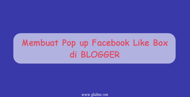 Cara Mudah Membuat Widget Pop up Facebook Like Box Responsive di Blogger