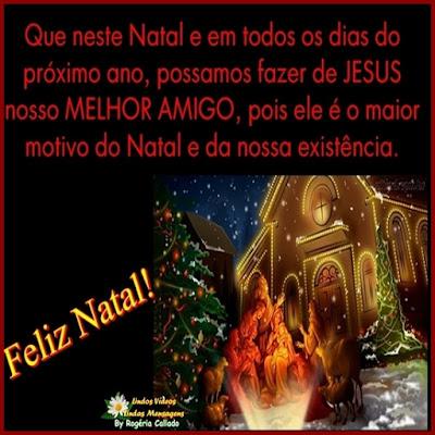 Jesus Nosso melhor Amigo.  Que neste Natal e em todos os dias do próximo ano, possamos faze de Jesus nosso melhor amigo, pois ele é o maior motivo do Natal e da nossa existência.  Feliz Natal!