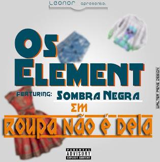 Os Element feat Sombra Negra- Roupa nao é dela (2016)