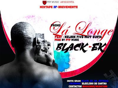 Black Ek - Feat Nelson Five- La Longe [Casa Da Musika]