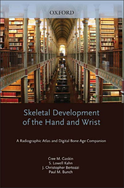 Skeletal Development of the Hand and Wrist A Radiographic Atlas and Digital Bone Age Companion (2011) [PDF]