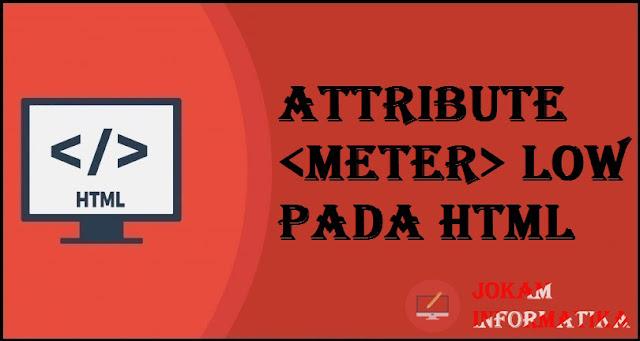 Tagging meter Low Attribute Pada Bahasa Pemrograman HTML - JOKAM INFORMATIKA