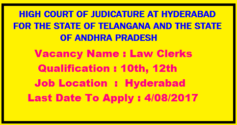 High Court of Hyderabad Recruitment 2017: 01 Law Clerks Vacancy for 10th, 12th Qualification published on 19th July 2017 On 19/07/2017, High Court of Hyderabad announced recruitment notification to hire candidates who completed 10th, 12th for the position of Law Clerks./2017/07/high-court-of-hyderabad-recruitment-n