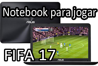 notebook para jogar jogo de futebol fifa 17
