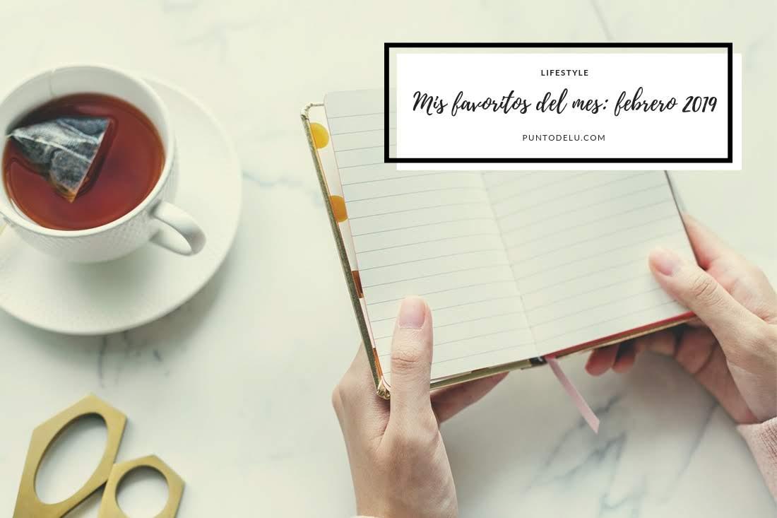 Mis favoritos del mes Febrero 2019 - Punto de Lu