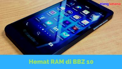 Cara Hemat Penggunaan RAM Blackberry z10 (BBZ10)