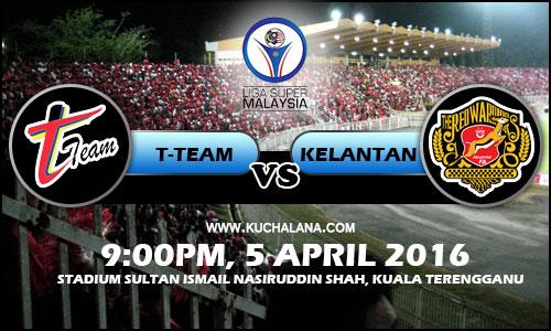 Liga Super 2016 : T-Team vs Kelantan