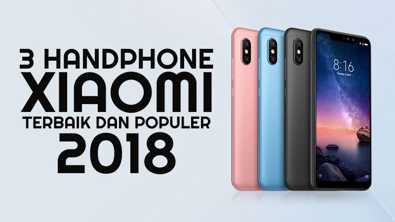 3 HP Xiaomi Terbaru dan Terpopuler Tahun 2018
