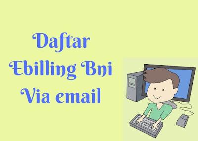 Ilustrasi daftar ebilling BNI via email