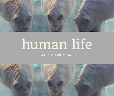 Humans life after 100 year