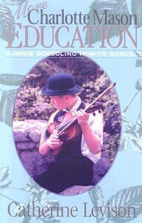 More A Charlotte Mason Education: A Home Schooling How-to Manual by Catherine Levison