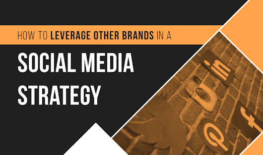 How to Leverage Other Brands in a Social Media Strategy