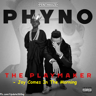 JPEG: Phyno- Joy Comes In The Morning