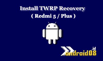Cara Instal TWRP Xiaomi Redmi 5 (Rosy) dan Redmi 5 Plus (Vince)