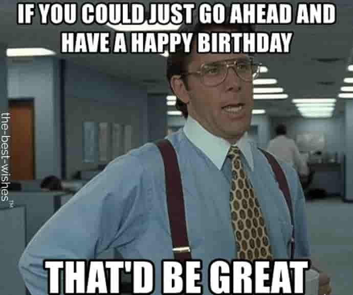 funny happy birthday images for friend if you could just go ahead