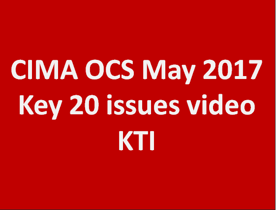 Key issues for CIMA OCS May 2017 (KTI) - Ashworth Lea (Top 20 issues)