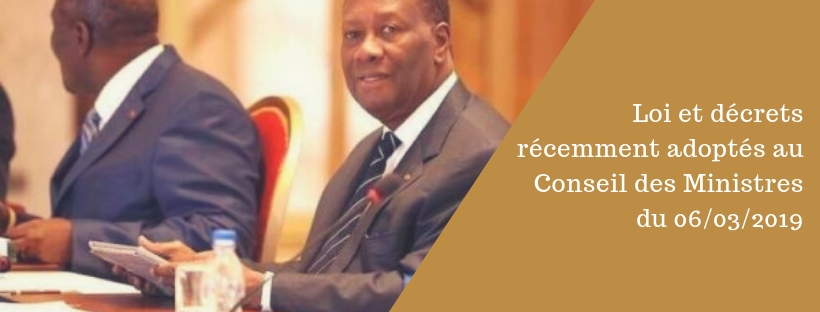 Loi et décrets récemment adoptés en Conseil des Ministres du 06/03/2019