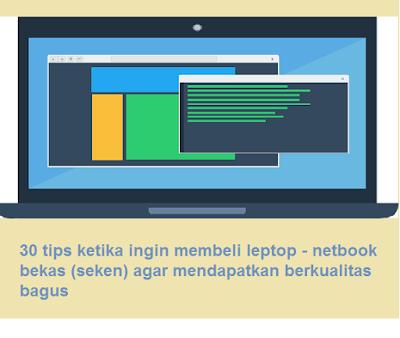 30 tips ketika ingin membeli leptop - netbook bekas (seken) agar mendapatkan berkualitas bagus