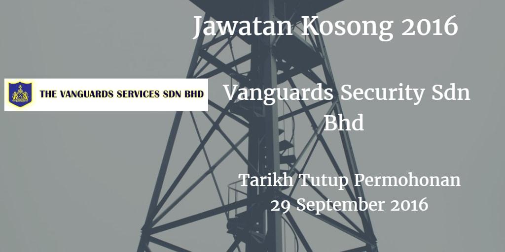 Jawatan Kosong Vanguards Security Sdn Bhd  29 September 2016