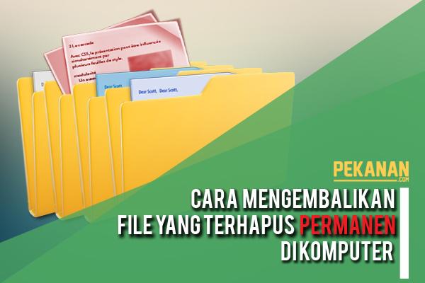 Cara Mudah Mengembalikan File Yang Terhapus Permanen Di Komputer