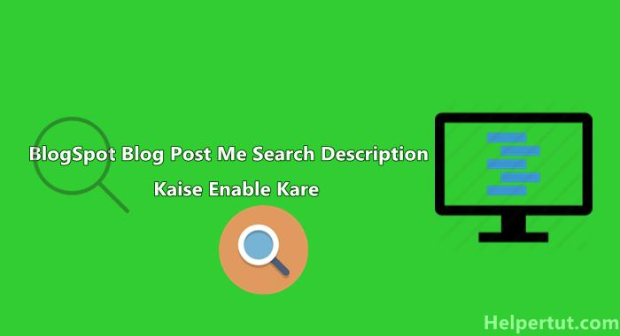 Blogger Ki Har Post Me Search Description Kaise Enable Kiase Kare