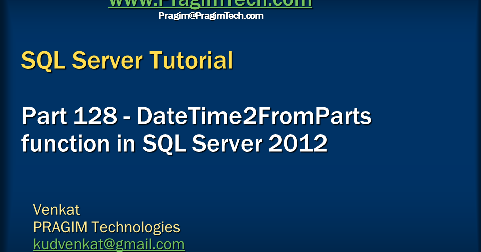 Sql server. .net and c# video tutorial: DateTime2FromParts function in SQL Server 2012