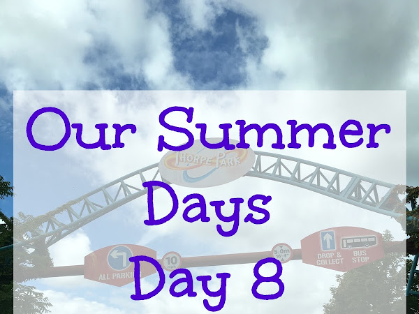 Our Summer Days, Day 8 - Thorpe Park
