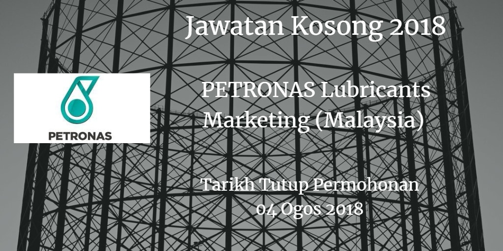 Jawatan Kosong PETRONAS Lubricants Marketing (Malaysia)  04 Ogos 2018