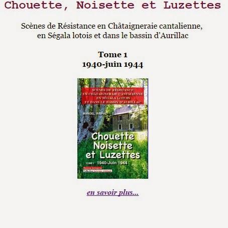 Chouette, Noisette et Luzettes, tome 1 - 1940 - juin 1944 Scènes de Résistance en Châtaigneraie cantalienne, en Ségala lotois et dans le bassin d'Aurillac par Manuel Rispal, historien de terrain
