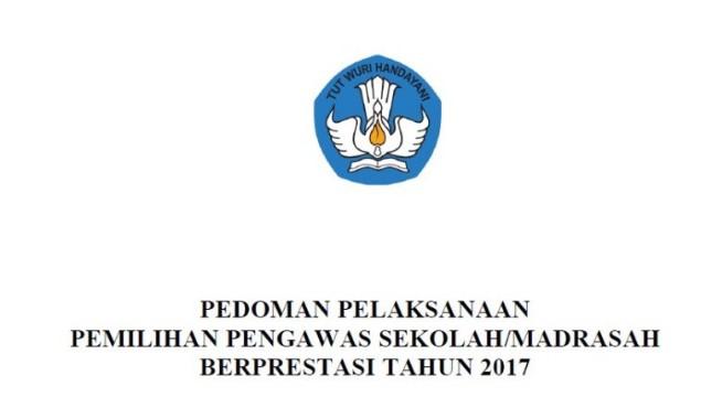 Pedoman Pelaksanaan Pemilihan Pengawas di Sekolah/Madrasah Berprestasi tahun 2017 terbaru