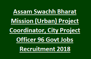 Assam Swachh Bharat Mission (Urban) Project Coordinator, City Project Officer 96 Govt Jobs Recruitment 2018