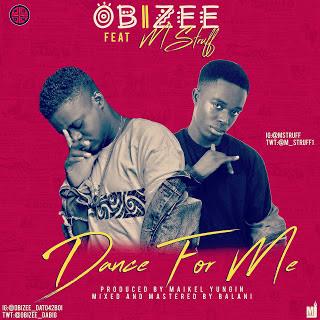 MUSIC: Obizee - Dance for me Ft Mstruff (Prod. by Maikel Yungin) | @obizee_daBIG