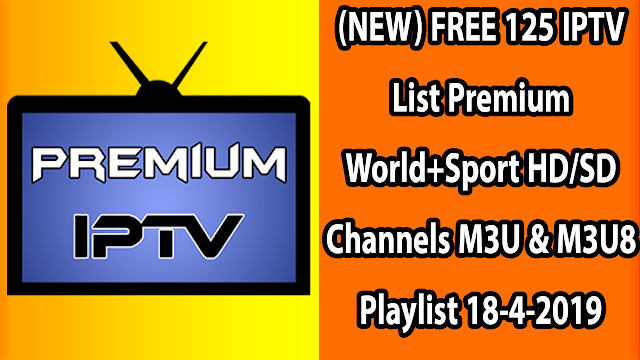 (NEW) FREE 125 IPTV List Premium World+Sport HD/SD Channels M3U & M3U8 Playlist 18-4-2019